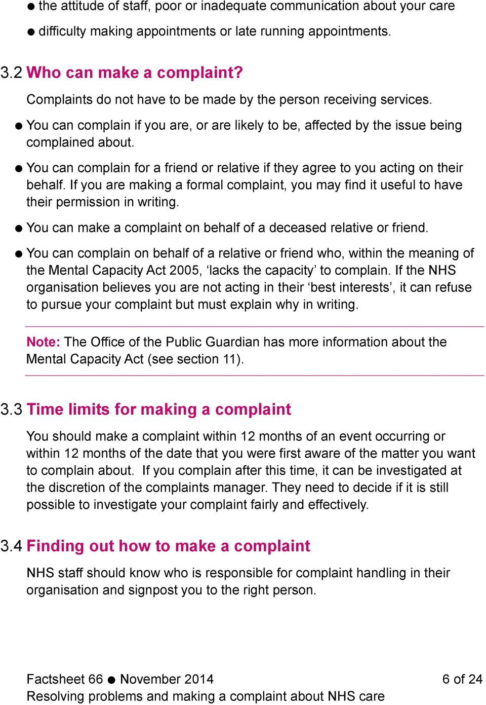 You can complain for a friend or relative if they agree to you acting on their behalf. If you are making a formal complaint, you may find it useful to have their permission in writing.