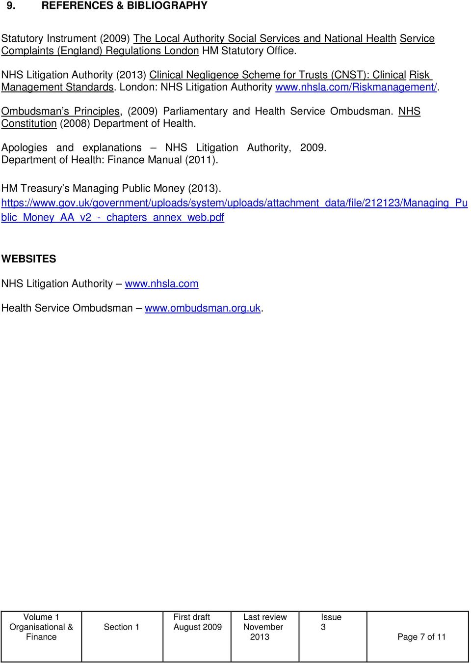 Ombudsman s Principles, (2009) Parliamentary and Health Service Ombudsman. NHS Constitution (2008) Department of Health. Apologies and explanations NHS Litigation Authority, 2009.