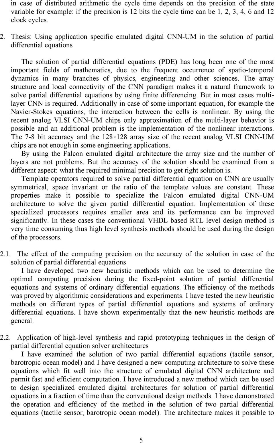 Thesis: Using application specific emulated digital CNN-UM in the solution of partial differential equations The solution of partial differential equations (PDE) has long been one of the most