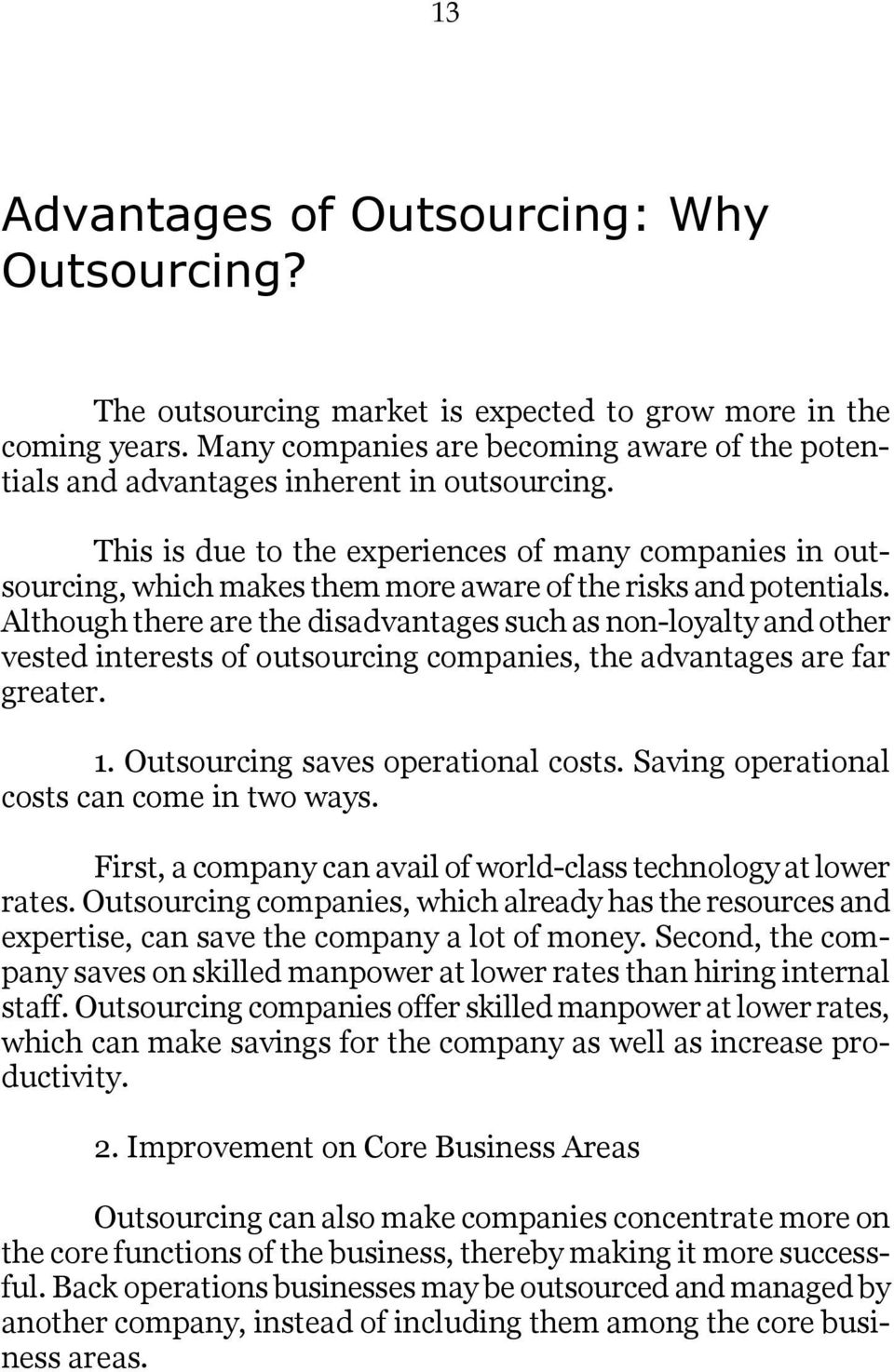 This is due to the experiences of many companies in outsourcing, which makes them more aware of the risks and potentials.