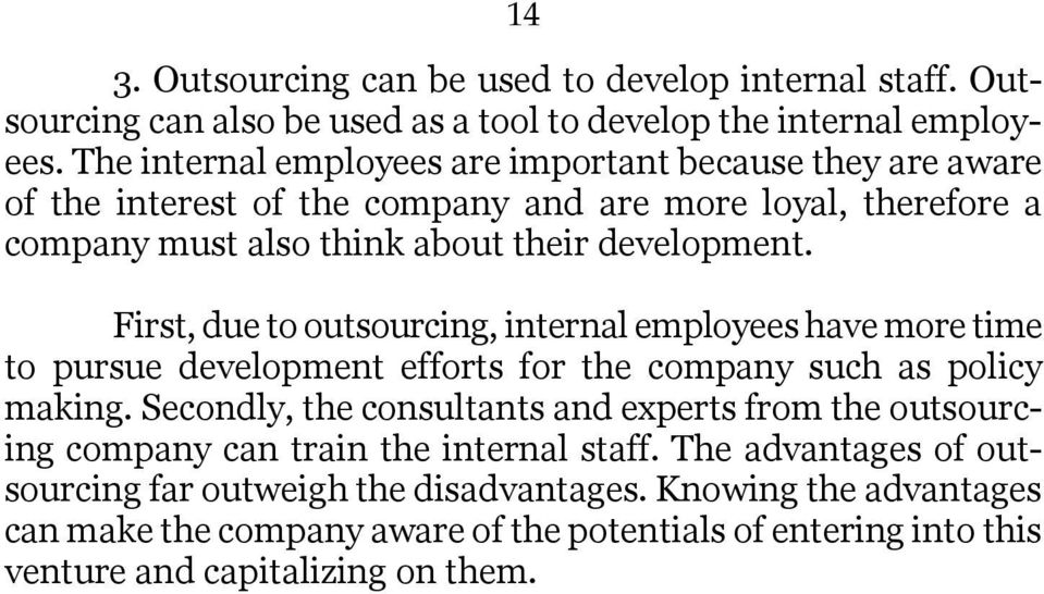 First, due to outsourcing, internal employees have more time to pursue development efforts for the company such as policy making.