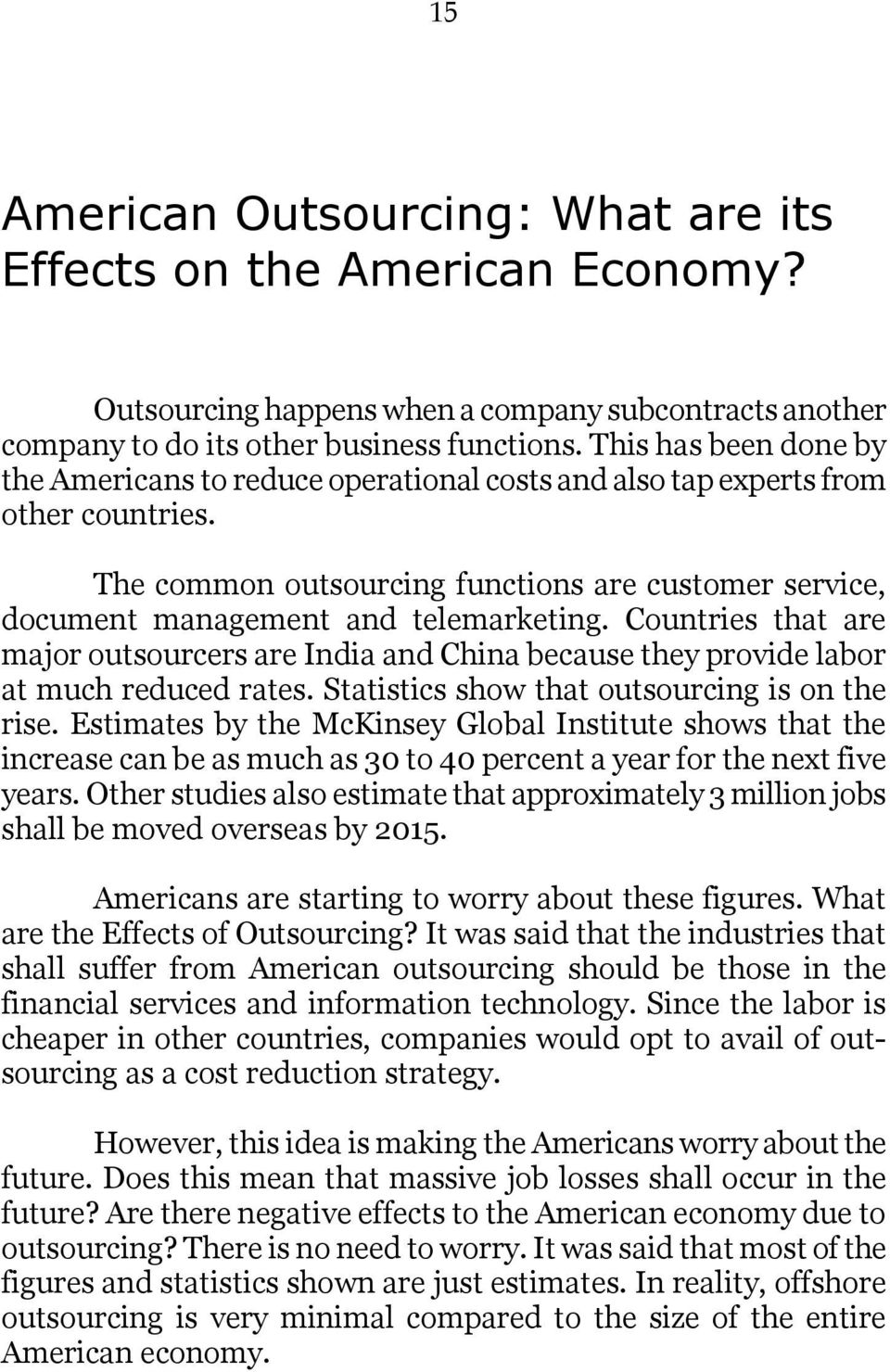 Countries that are major outsourcers are India and China because they provide labor at much reduced rates. Statistics show that outsourcing is on the rise.