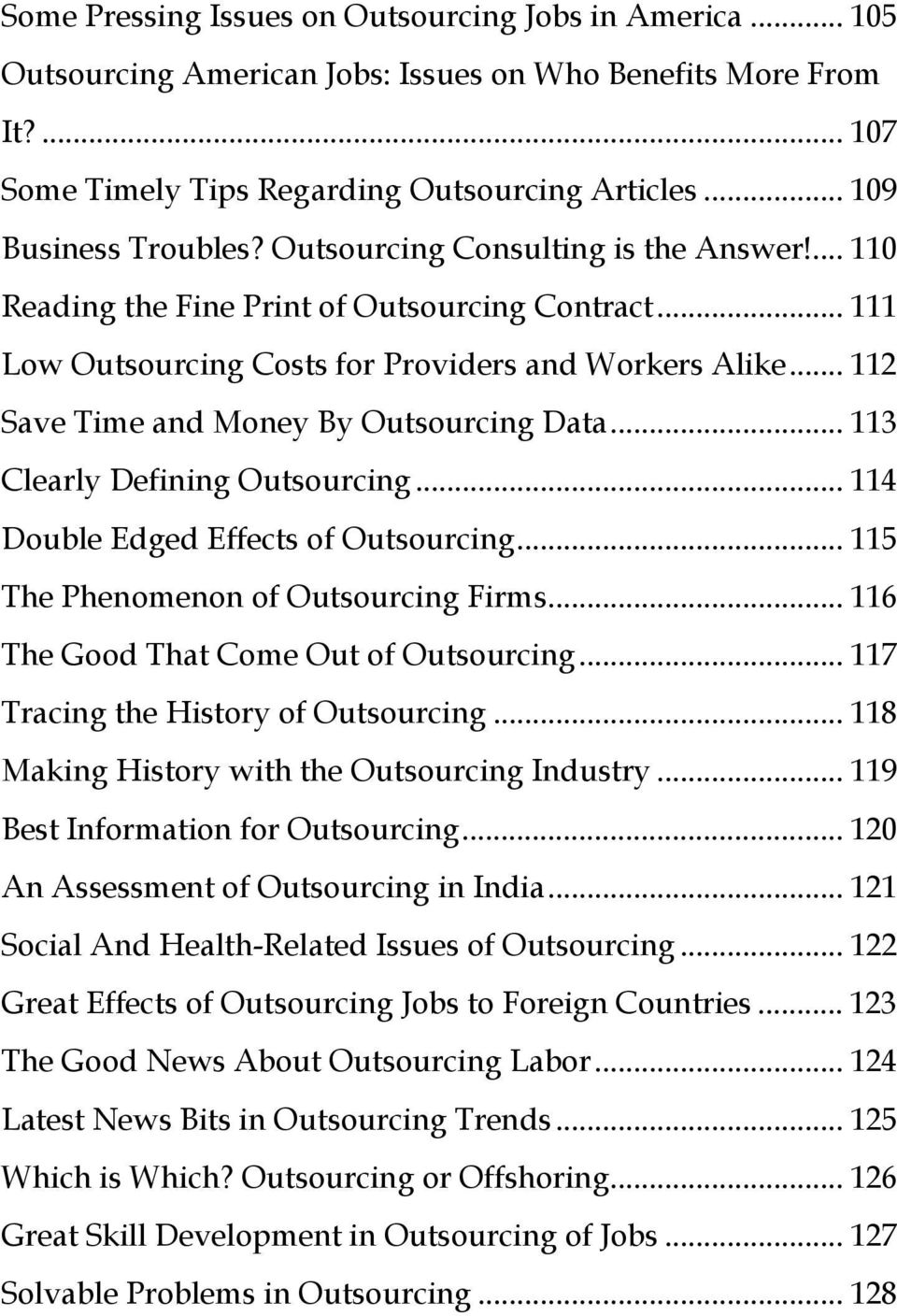 .. 112 Save Time and Money By Outsourcing Data... 113 Clearly Defining Outsourcing... 114 Double Edged Effects of Outsourcing... 115 The Phenomenon of Outsourcing Firms.