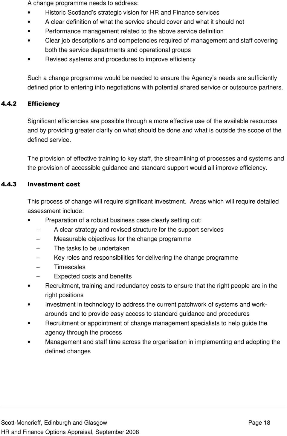 procedures to improve efficiency Such a change programme would be needed to ensure the Agency s needs are sufficiently defined prior to entering into negotiations with potential shared service or