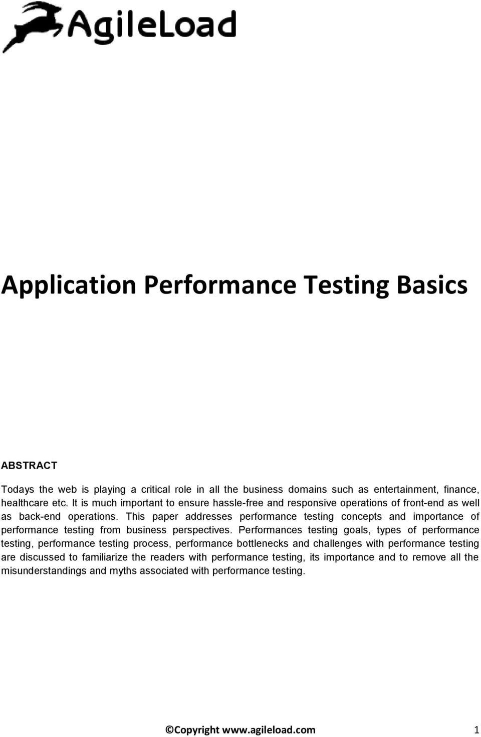 This paper addresses performance testing concepts and importance of performance testing from business perspectives.