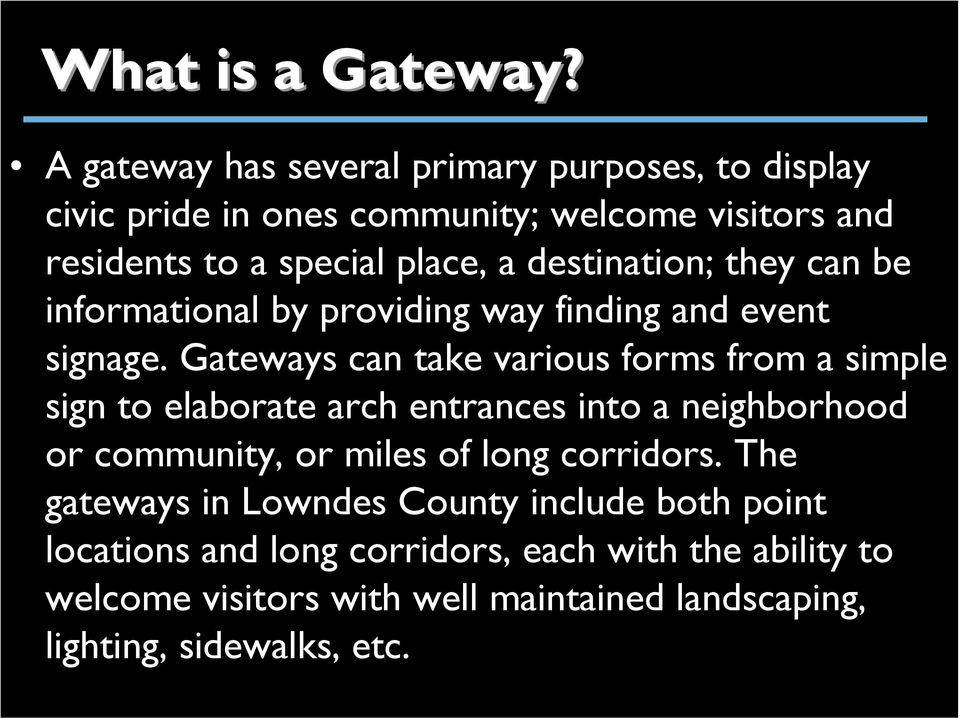 destination; they can be informational by providing way finding and event signage.