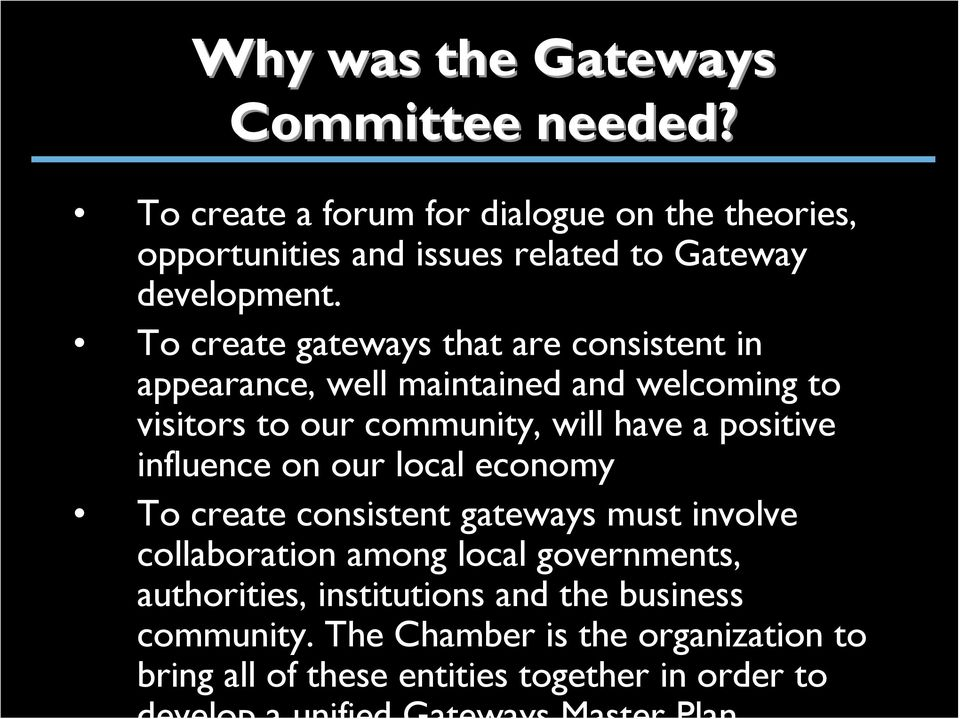To create gateways that are consistent in appearance, well maintained and welcoming to visitors to our community, will have a