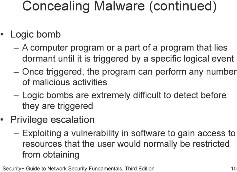 activities Logic bombs are extremely difficult to detect before they are triggered Privilege escalation