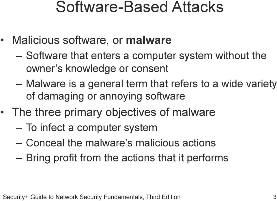 variety of damaging or annoying software The three primary objectives of malware To infect a