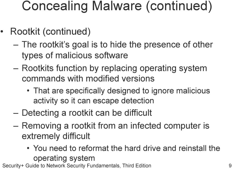 specifically designed to ignore malicious activity so it can escape detection Detecting a rootkit can be difficult