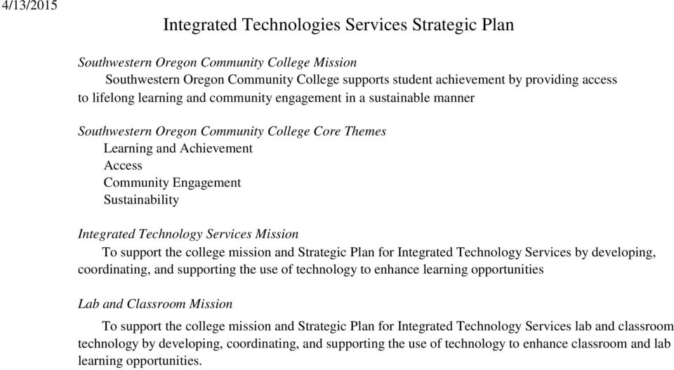 Mission To support the college mission and Plan for Integrated Technology Services by developing, coordinating, and supporting the use of technology to enhance learning opportunities Lab and