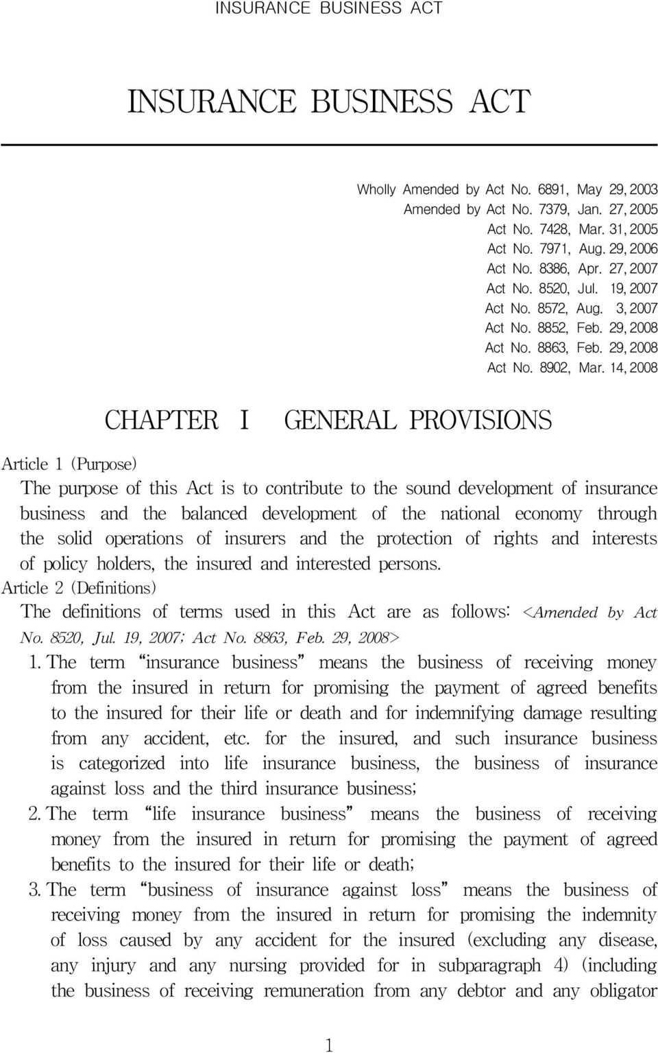 14, 2008 CHAPTER Ⅰ GENERAL PROVISIONS Article 1 (Purpose) The purpose of this Act is to contribute to the sound development of insurance business and the balanced development of the national economy