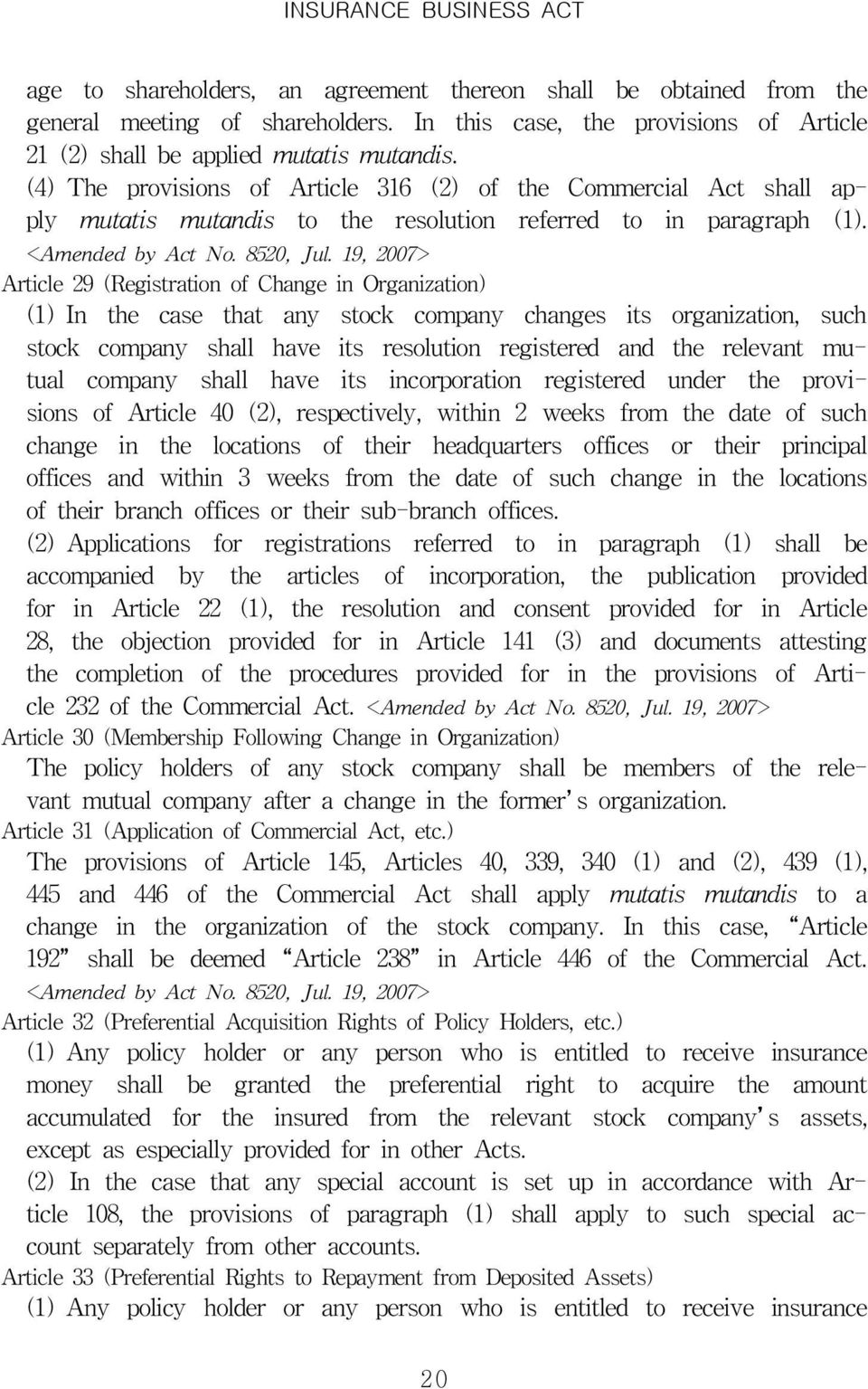 19, 2007> Article 29 (Registration of Change in Organization) (1) In the case that any stock company changes its organization, such stock company shall have its resolution registered and the relevant