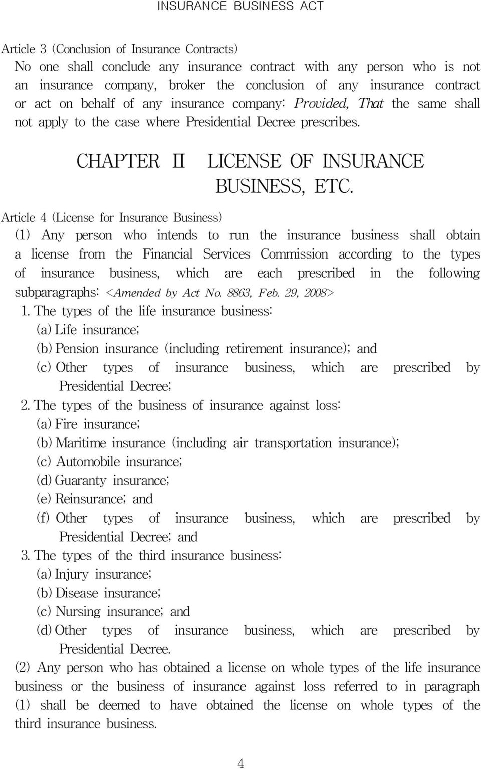Article 4 (License for Insurance Business) (1) Any person who intends to run the insurance business shall obtain a license from the Financial Services Commission according to the types of insurance