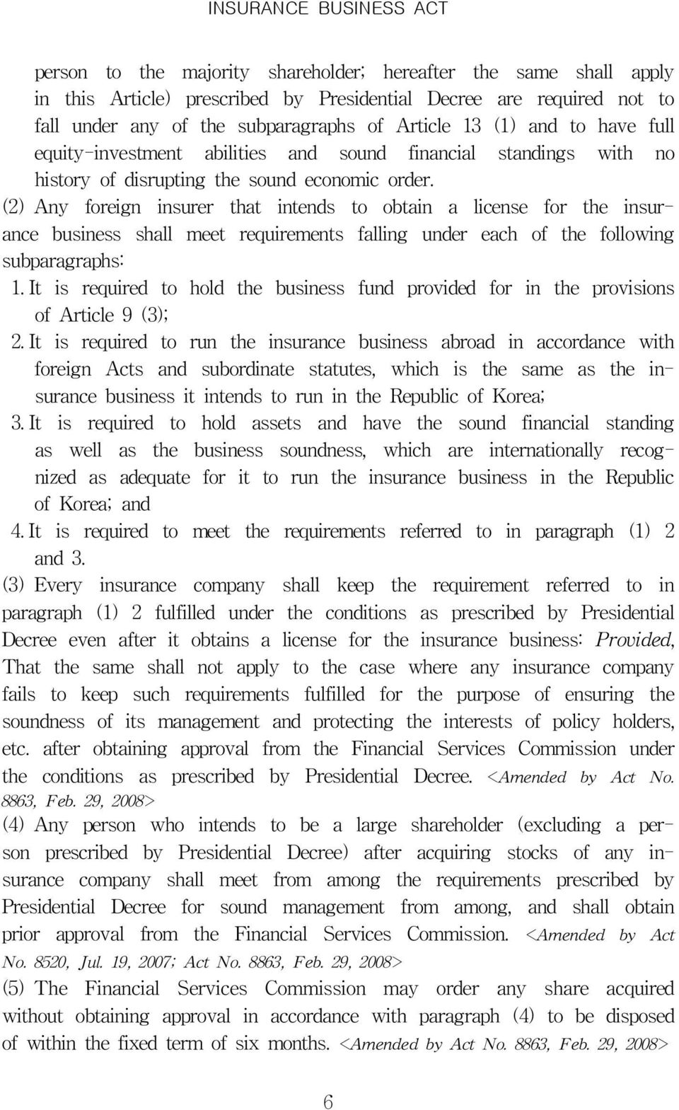 (2) Any foreign insurer that intends to obtain a license for the insurance business shall meet requirements falling under each of the following subparagraphs: 1.
