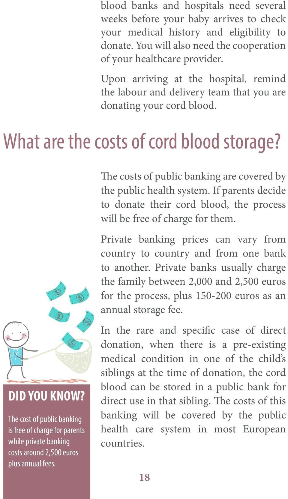 The costs of public banking are covered by the public health system. If parents decide to donate their cord blood, the process will be free of charge for them.