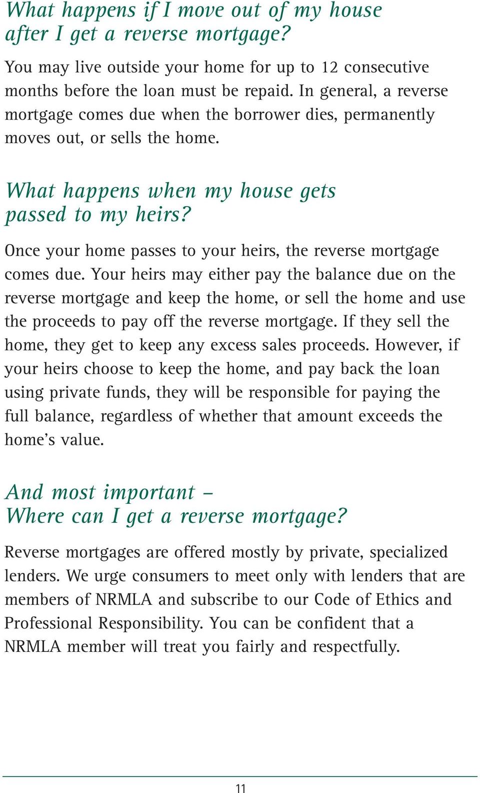 Once your home passes to your heirs, the reverse mortgage comes due.