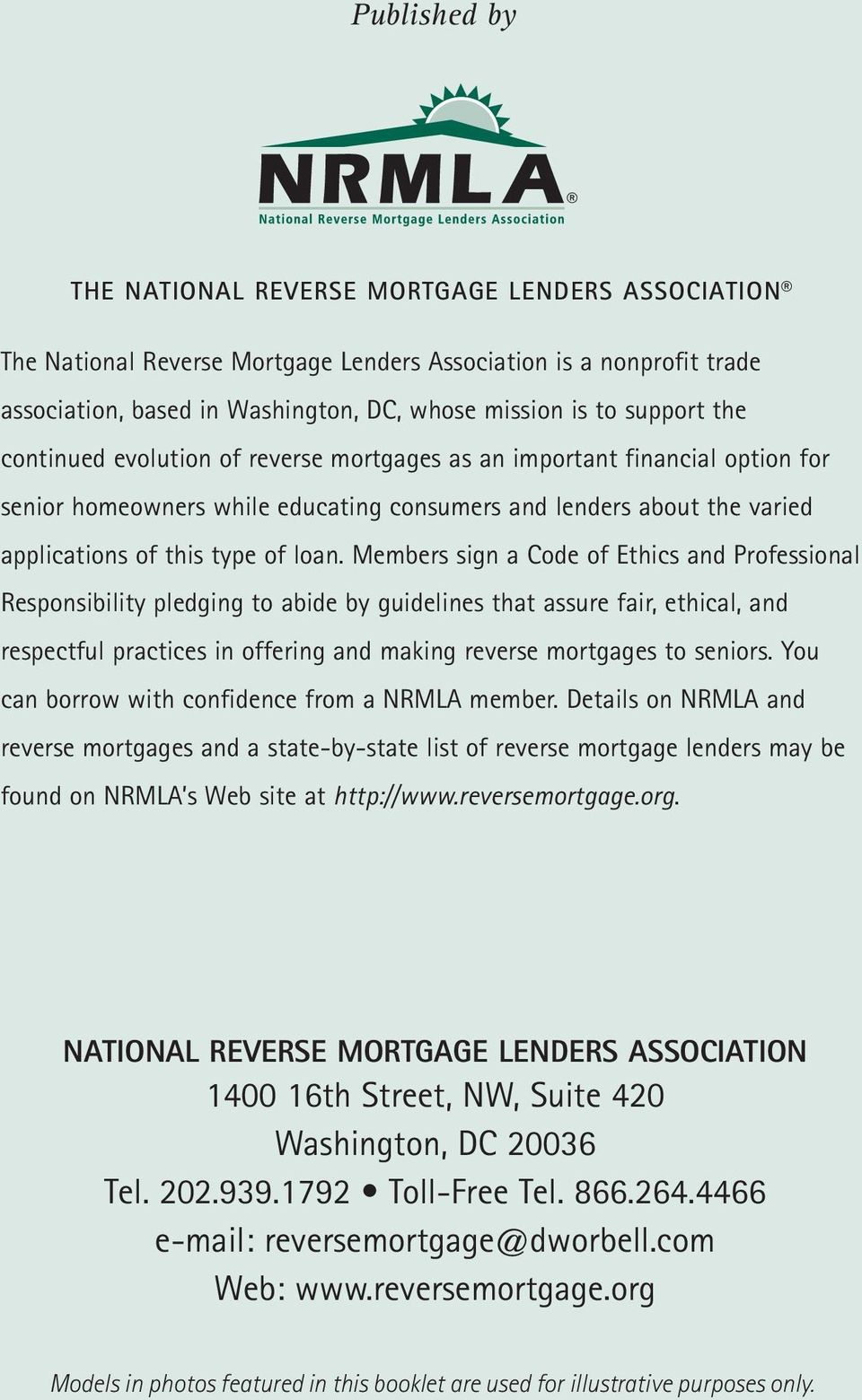Members sign a Code of Ethics and Professional Responsibility pledging to abide by guidelines that assure fair, ethical, and respectful practices in offering and making reverse mortgages to seniors.
