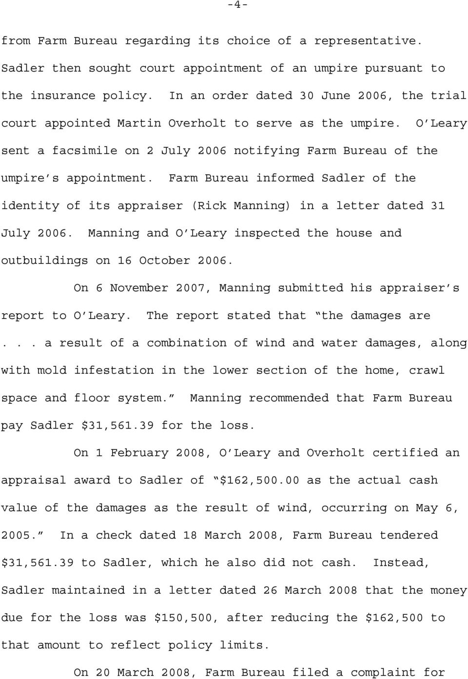Farm Bureau informed Sadler of the identity of its appraiser (Rick Manning) in a letter dated 31 July 2006. Manning and O Leary inspected the house and outbuildings on 16 October 2006.