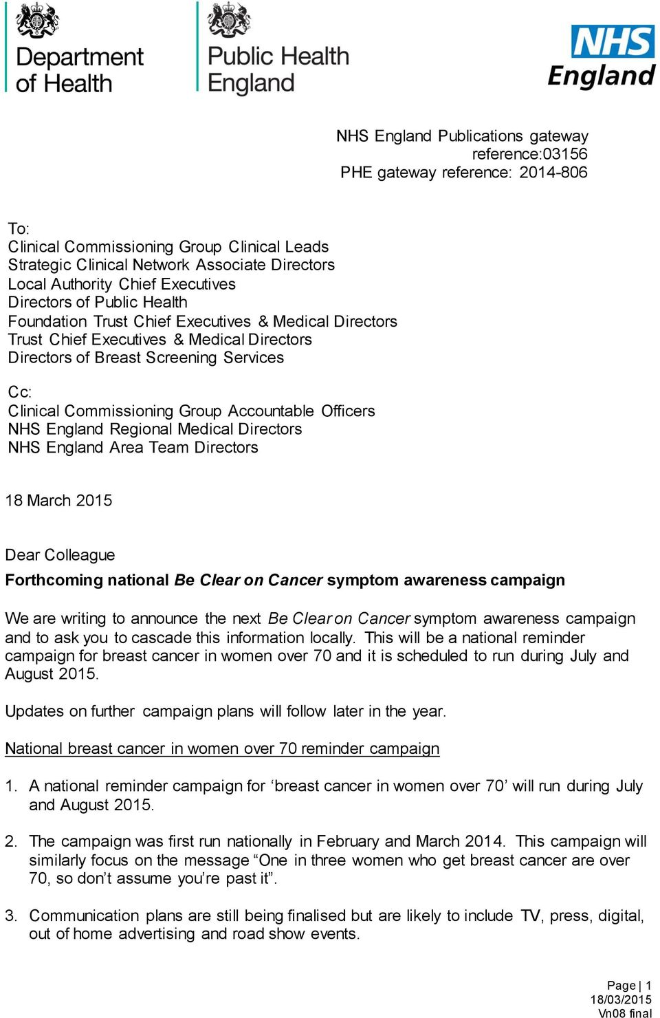 Commissioning Group Accountable Officers NHS England Regional Medical Directors NHS England Area Team Directors 18 March 2015 Dear Colleague Forthcoming national Be Clear on Cancer symptom awareness