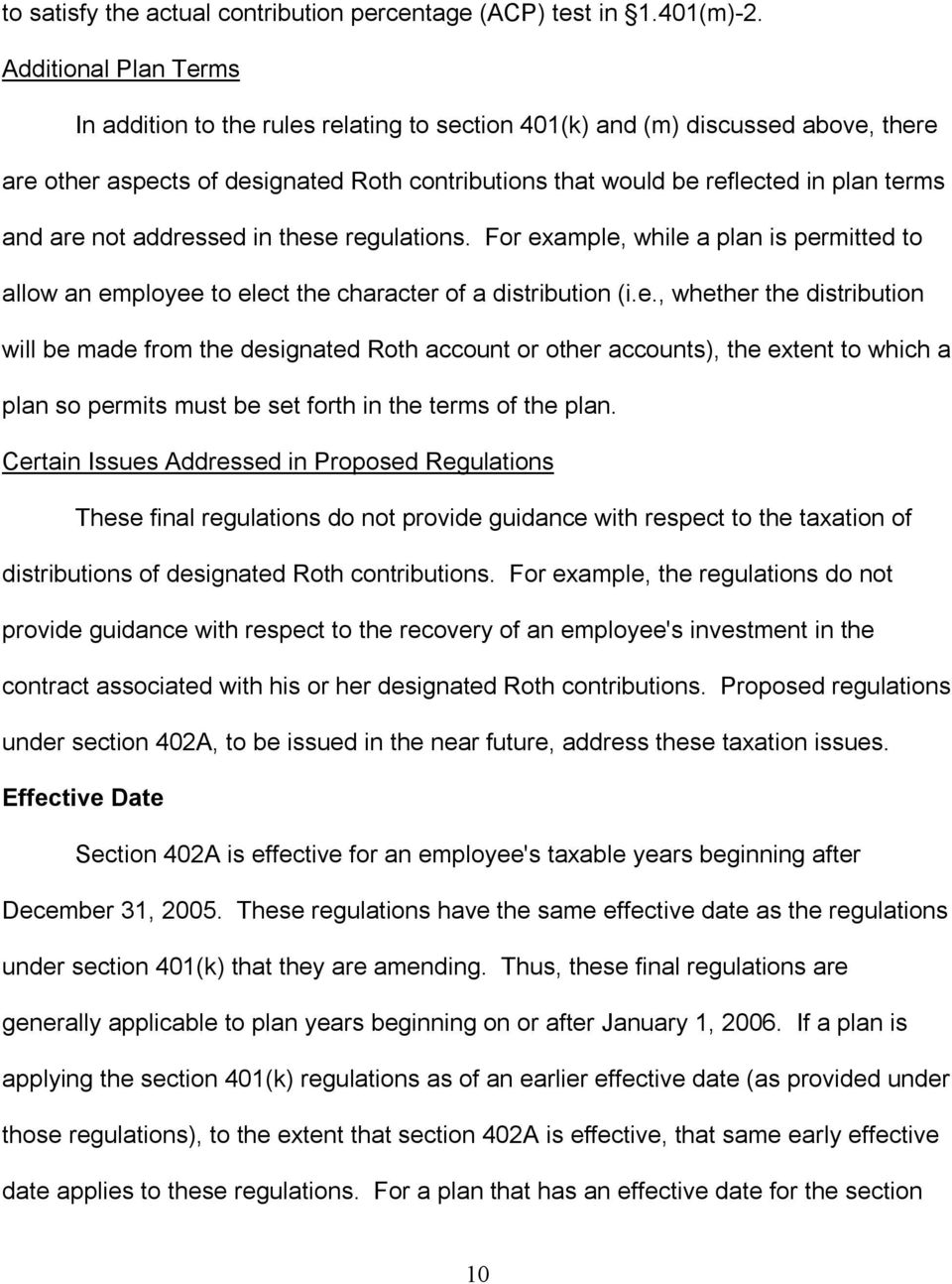 are not addressed in these regulations. For example, while a plan is permitted to allow an employee to elect the character of a distribution (i.e., whether the distribution will be made from the designated Roth account or other accounts), the extent to which a plan so permits must be set forth in the terms of the plan.