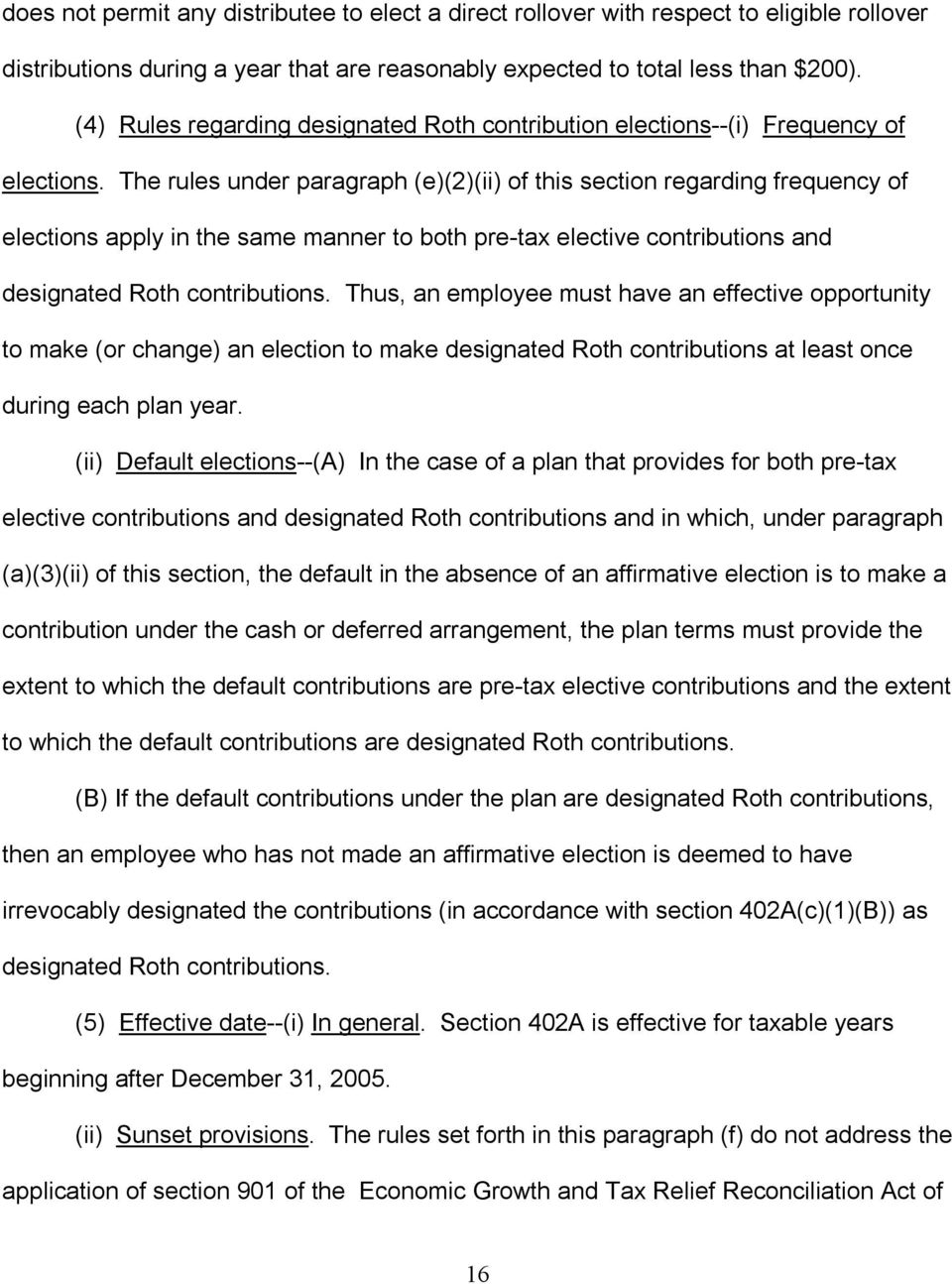 The rules under paragraph (e)(2)(ii) of this section regarding frequency of elections apply in the same manner to both pre-tax elective contributions and designated Roth contributions.