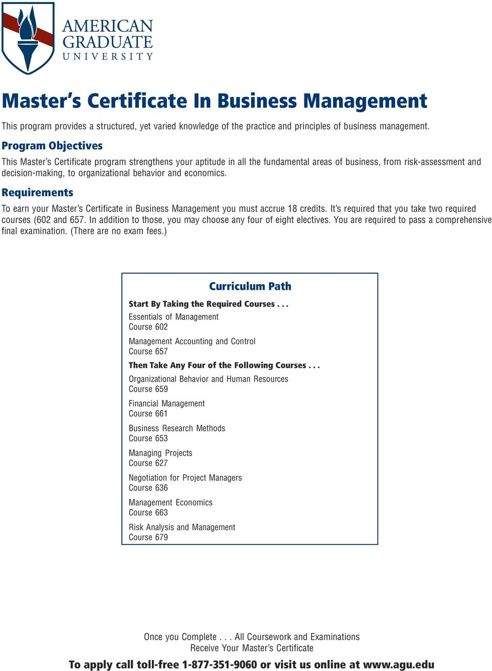 economics. Requirements To earn your Master s Certificate in Business Management you must accrue 18 credits. It s required that you take two required courses (602 and 657.