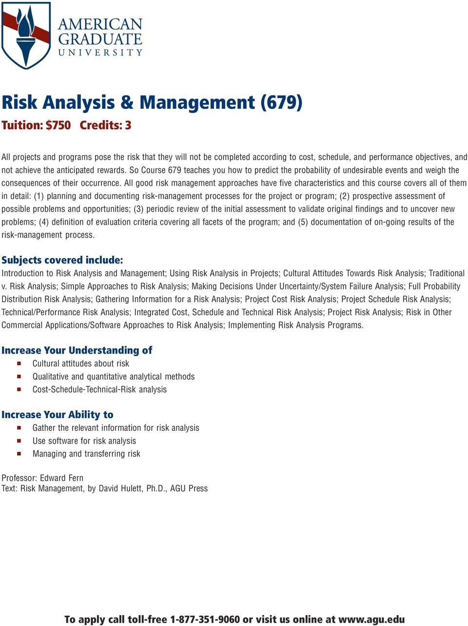 All good risk management approaches have five characteristics and this course covers all of them in detail: (1) planning and documenting risk-management processes for the project or program; (2)