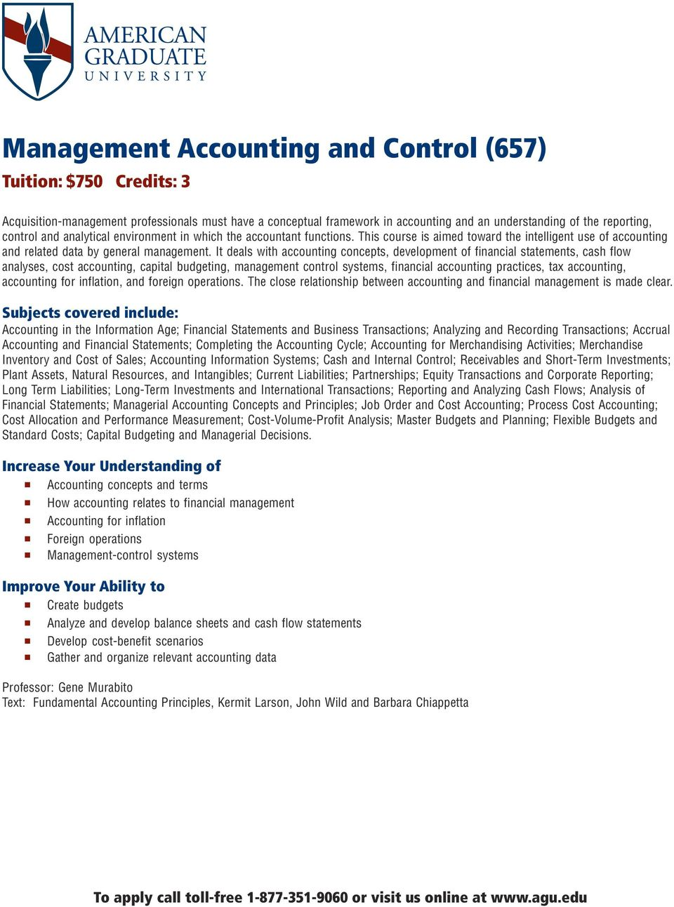 It deals with accounting concepts, development of financial statements, cash flow analyses, cost accounting, capital budgeting, management control systems, financial accounting practices, tax