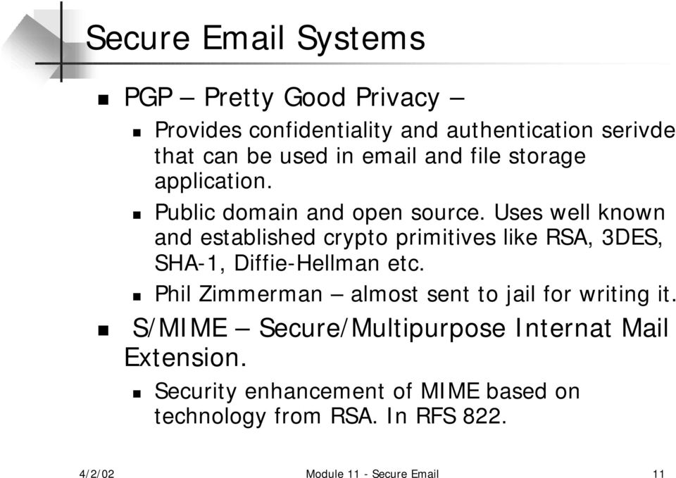 Uses well known and established crypto primitives like RSA, 3DES, SHA-1, Diffie-Hellman etc.