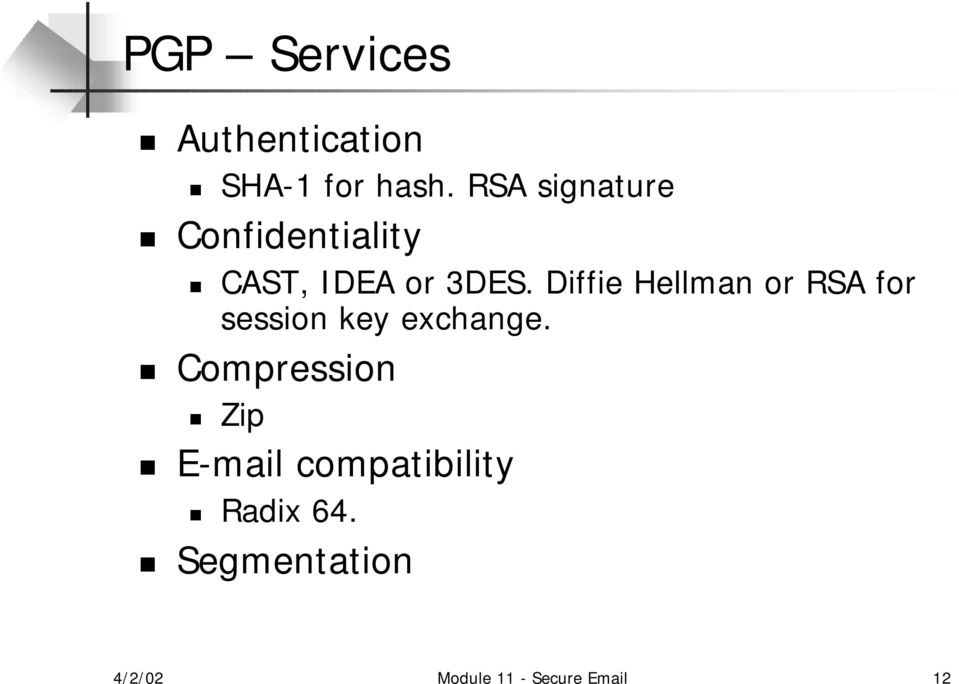 Diffie Hellman or RSA for session key exchange.