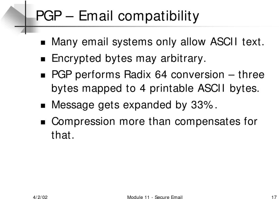 PGP performs Radix 64 conversion three bytes mapped to 4 printable