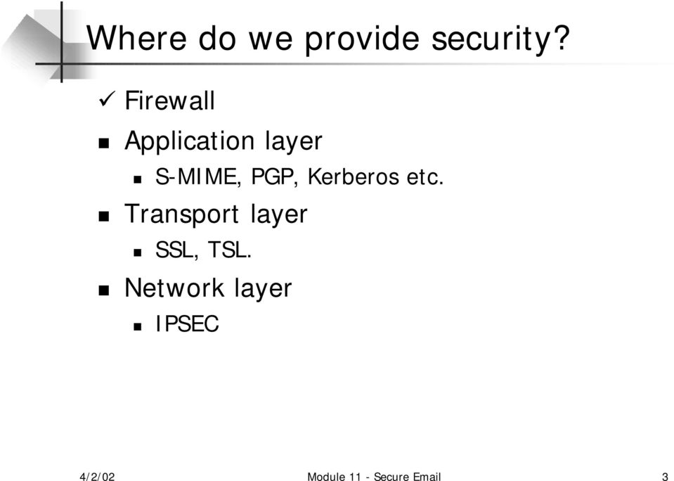 Kerberos etc. Transport layer SSL, TSL.