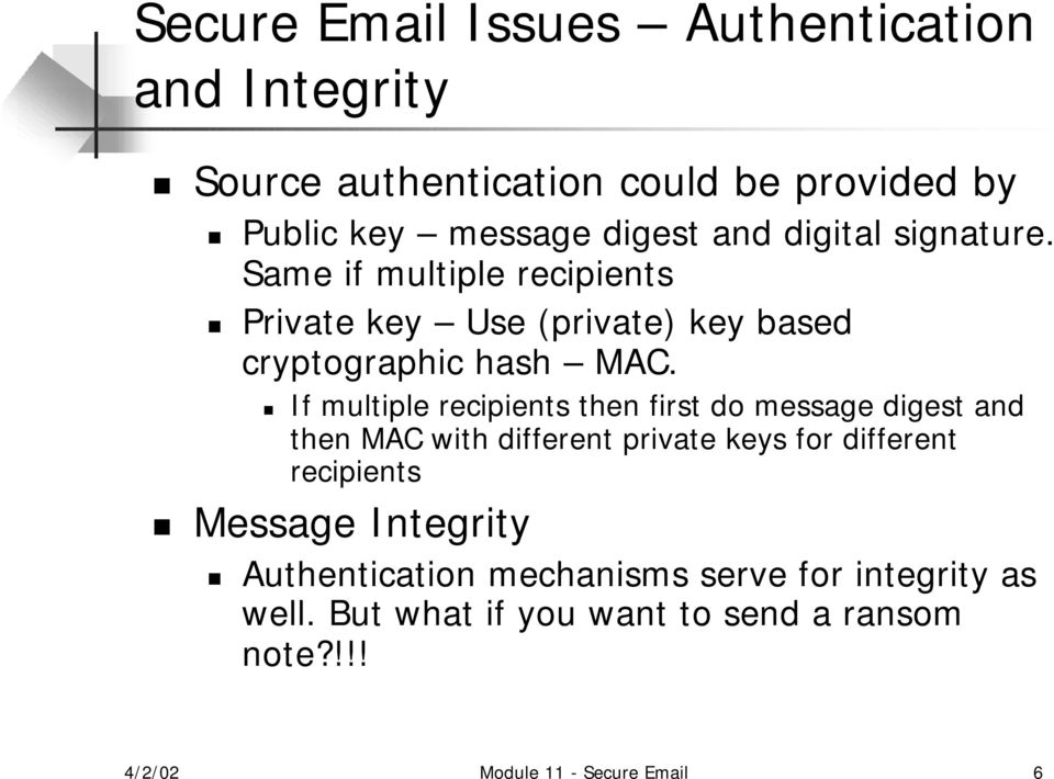 If multiple recipients then first do message digest and then MAC with different private keys for different recipients