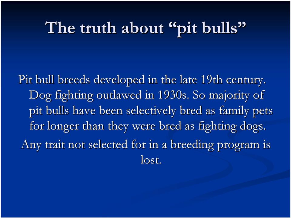 So majority of pit bulls have been selectively bred as family pets for