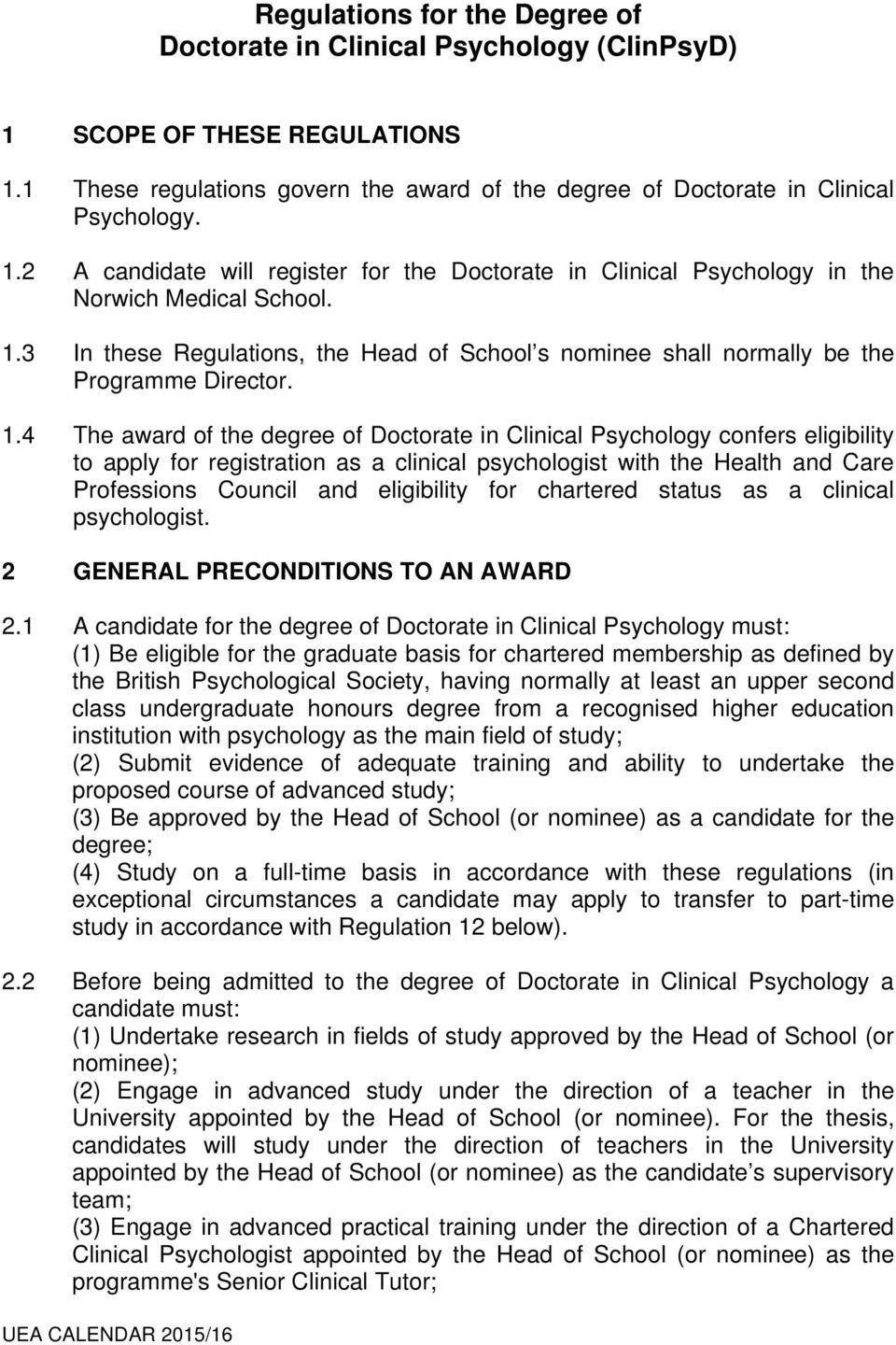 4 The award of the degree of Doctorate in Clinical Psychology confers eligibility to apply for registration as a clinical psychologist with the Health and Care Professions Council and eligibility for