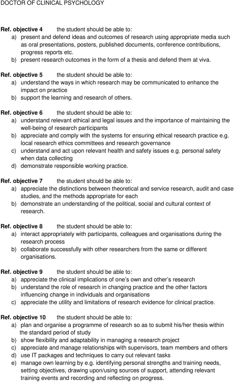 objective 5 the student should be able to: a) understand the ways in which research may be communicated to enhance the impact on practice b) support the learning and research of others. Ref.