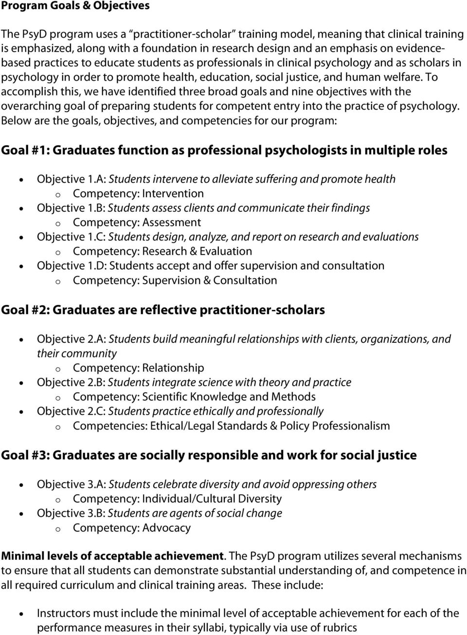 To accomplish this, we have identified three broad goals and nine objectives with the overarching goal of preparing students for competent entry into the practice of psychology.