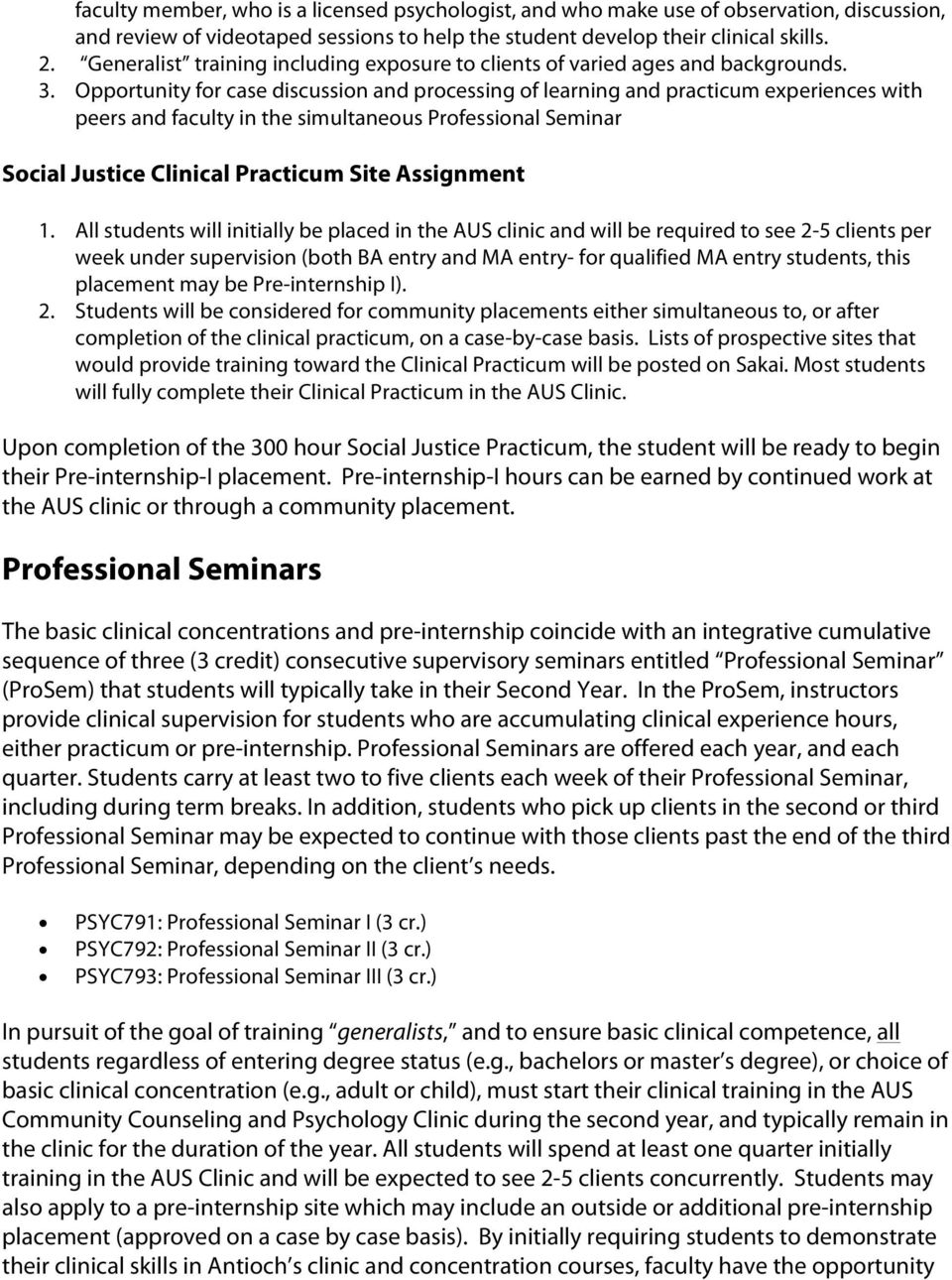 Opportunity for case discussion and processing of learning and practicum experiences with peers and faculty in the simultaneous Professional Seminar Social Justice Clinical Practicum Site Assignment