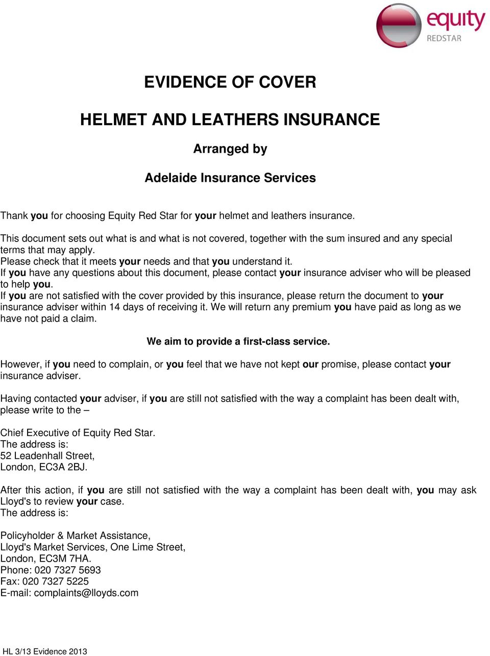 If you have any questions about this document, please contact your insurance adviser who will be pleased to help you.