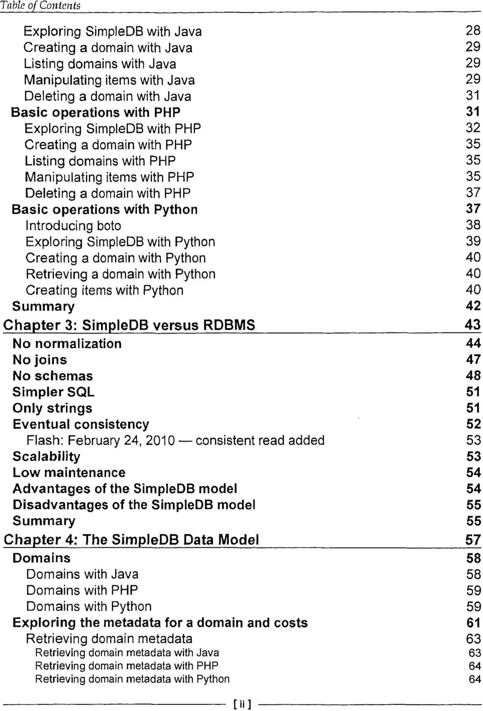 Python 37 Introducing boto 38 Exploring SimpleDB with Python 39 Creating a domain with Python 40 Retrieving a domain with Python 40 Creating items with Python 40 Summary 42 Chapter 3: SimpleDB versus