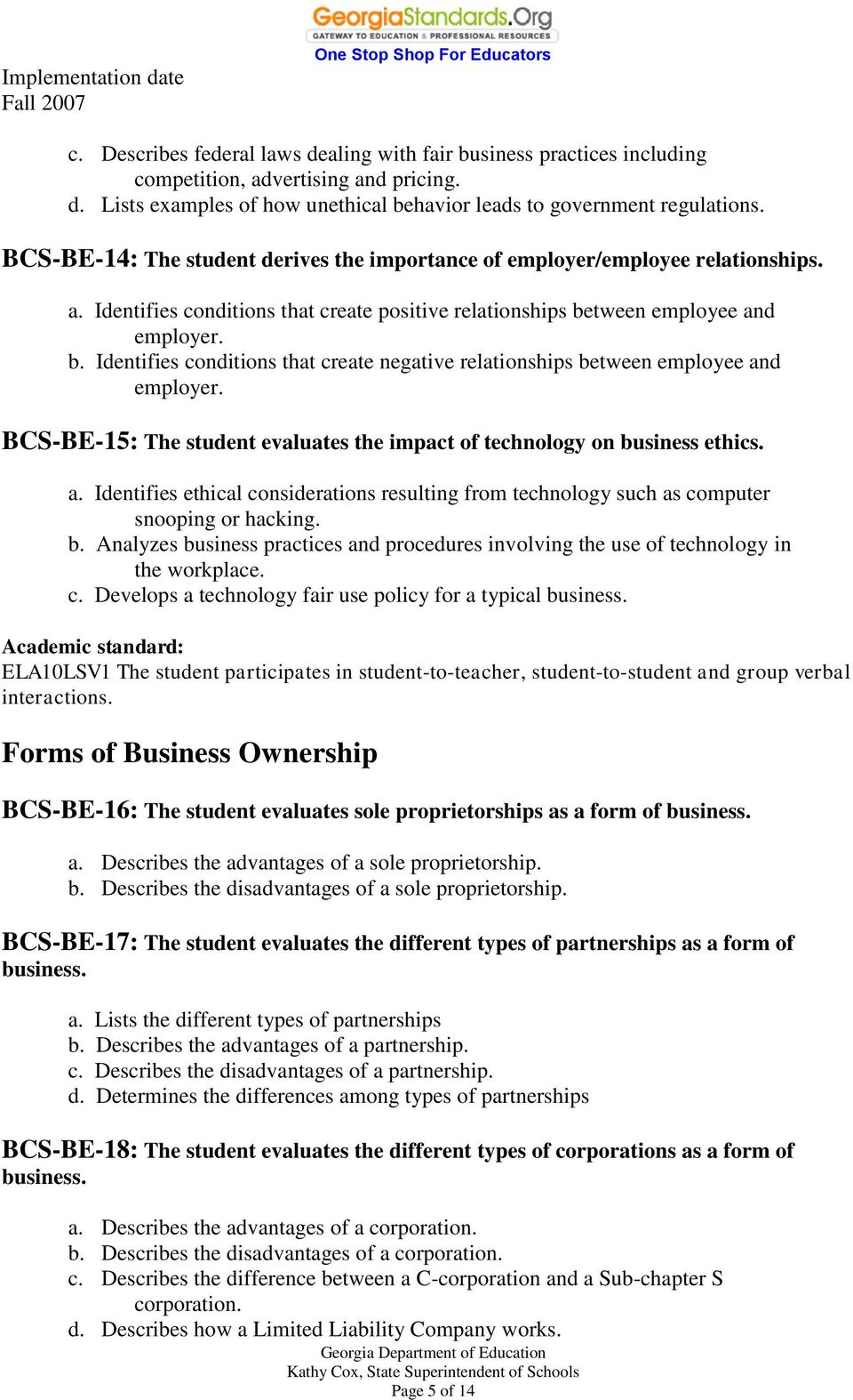 tween employee and employer. b. Identifies conditions that create negative relationships between employee and employer. BCS-BE-15: The student evaluates the impact of technology on business ethics. a. Identifies ethical considerations resulting from technology such as computer snooping or hacking.