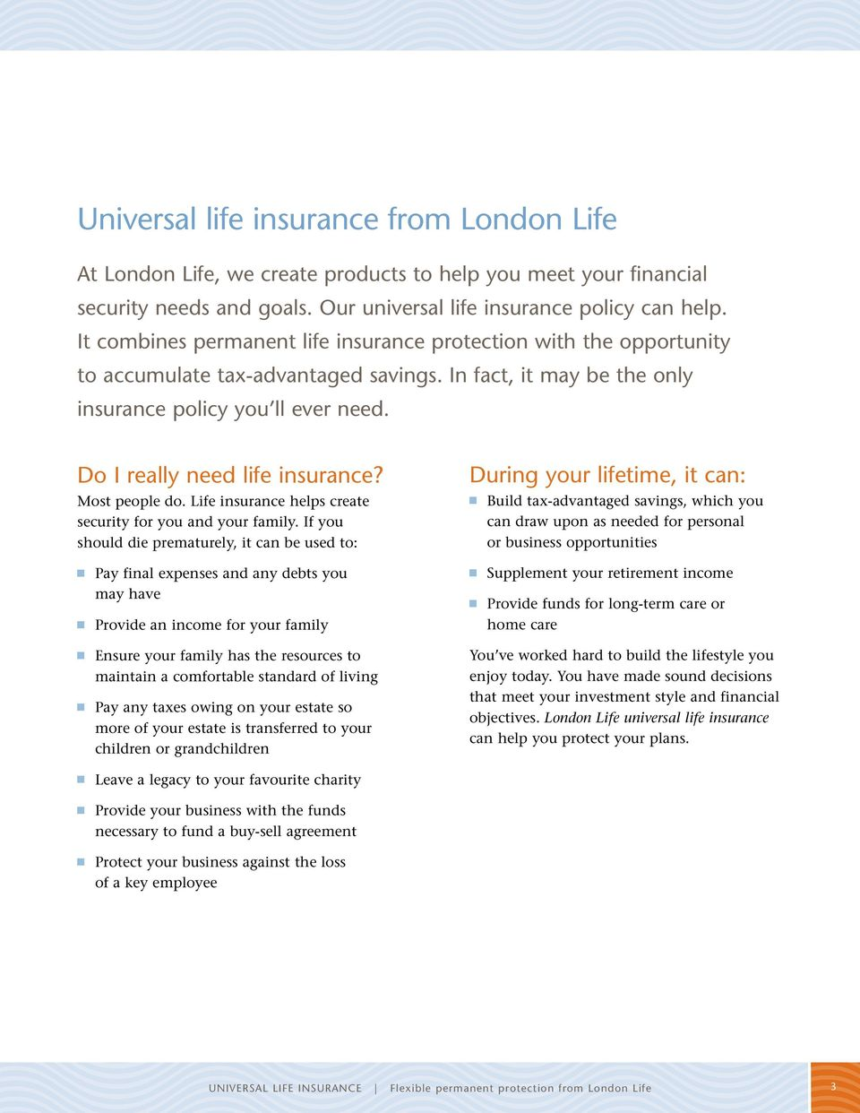 Do I really need life insurance? Most people do. Life insurance helps create security for you and your family.