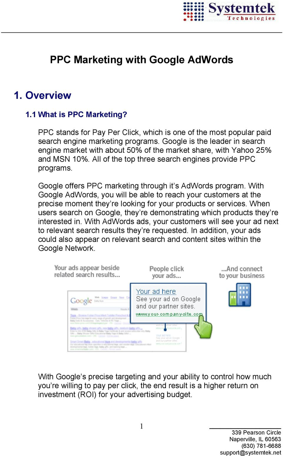 Google offers PPC marketing through it s AdWords program. With Google AdWords, you will be able to reach your customers at the precise moment they re looking for your products or services.