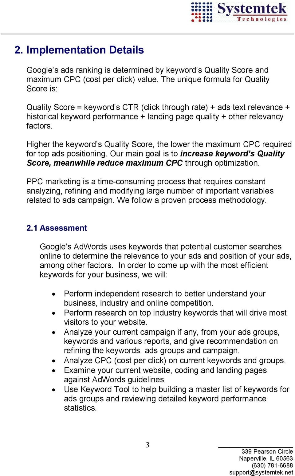 Higher the keyword s Quality Score, the lower the maximum CPC required for top ads positioning. Our main goal is to increase keyword s Quality Score, meanwhile reduce maximum CPC through optimization.