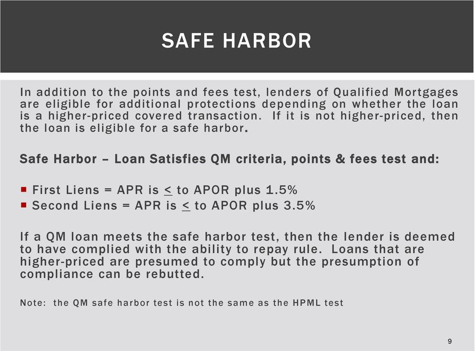 Safe Harbor Loan Satisfies QM criteria, points & fees test and: First Liens = APR is < to APOR plus 1.5% Second Liens = APR is < to APOR plus 3.