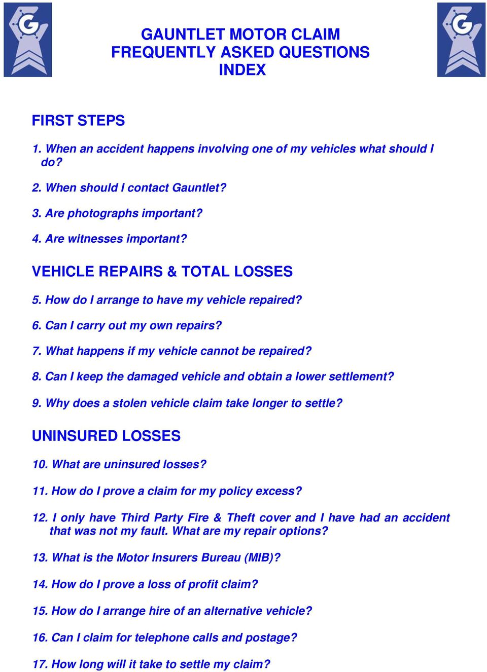 What happens if my vehicle cannot be repaired? 8. Can I keep the damaged vehicle and obtain a lower settlement? 9. Why does a stolen vehicle claim take longer to settle? UNINSURED LOSSES 10.
