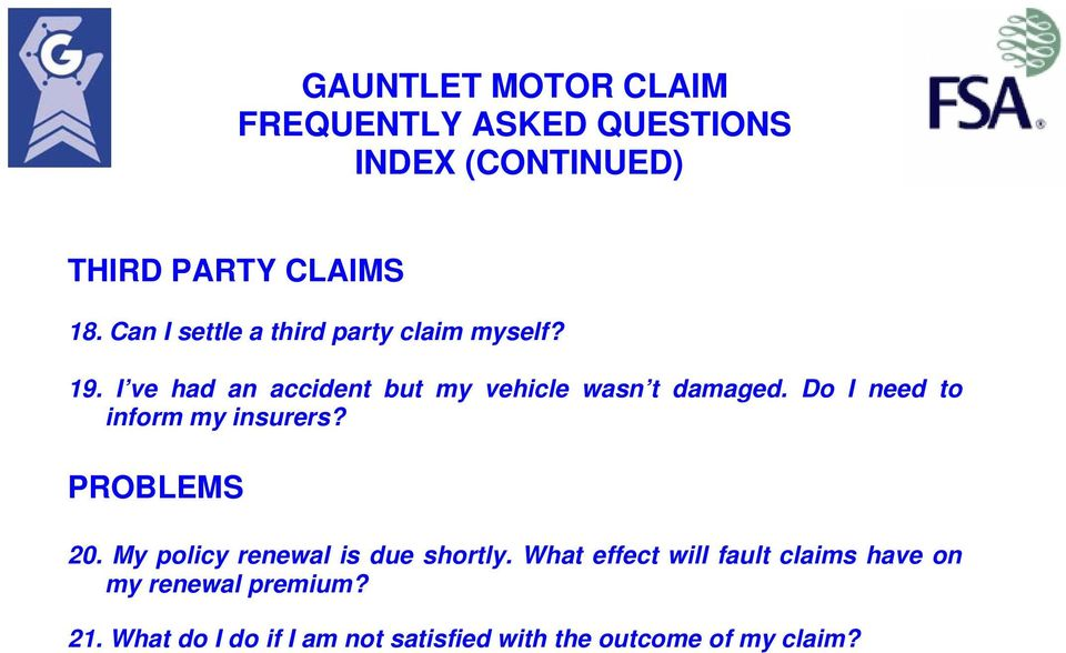 Do I need to inform my insurers? PROBLEMS 20. My policy renewal is due shortly.