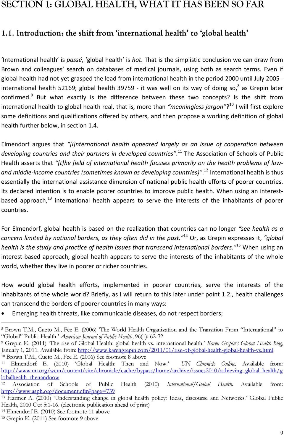 Even if global health had not yet grasped the lead from international health in the period 2000 until July 2005 international health 52169; global health 39759 it was well on its way of doing so, 8