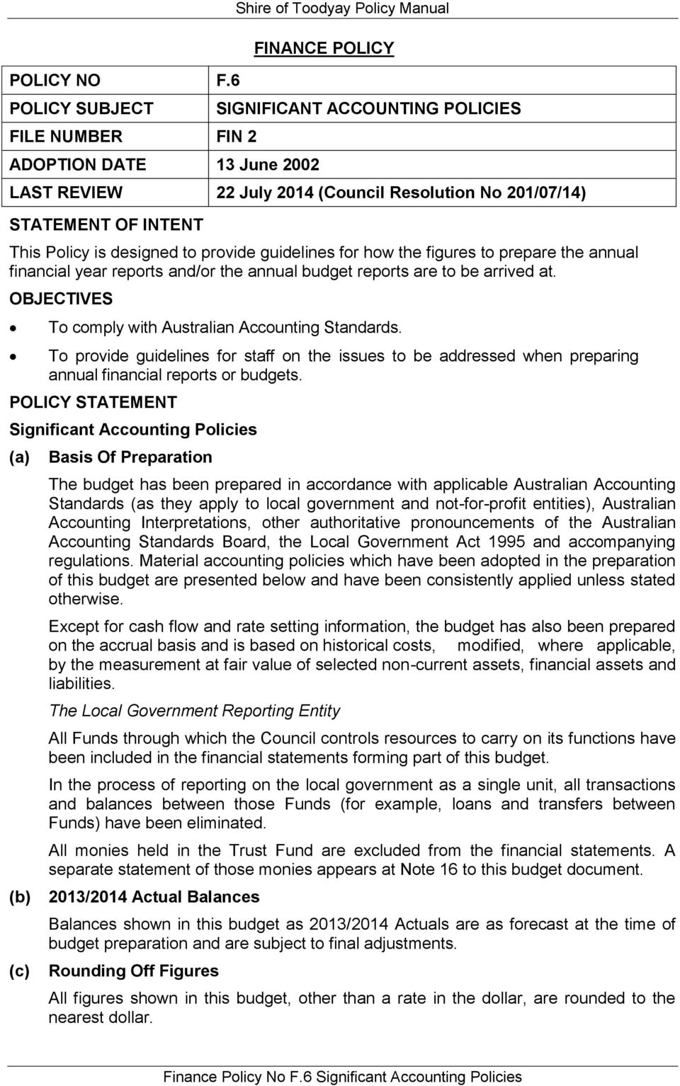 STATEMENT OF INTENT This Policy is designed to provide guidelines for how the figures to prepare the annual financial year reports and/or the annual budget reports are to be arrived at.